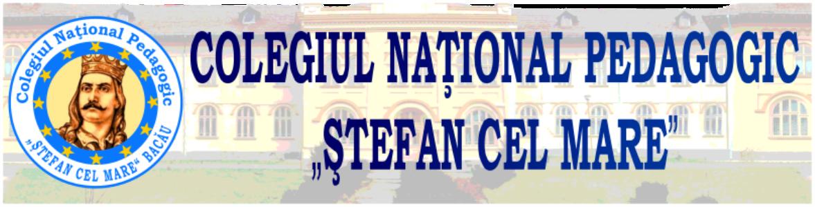 COLEGIUL NAŢIONAL PEDAGOGIC ŞTEFAN CEL MARE